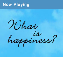 Now Playing - What is Happiness