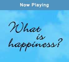 Now Playing - What is Happiness?